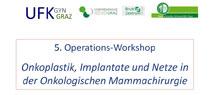 """5. Operations-Workshop """"Onkoplastik, Implantate und Netze in der Onkologischen Mammachirurgie"""""""