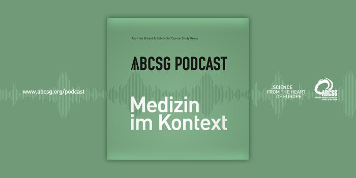 ABCSG PODCASTREIHE Medizin im Kontext